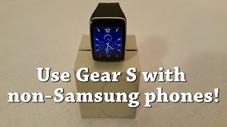 How To Use a Samsung Gear S with NON Samsung phones.