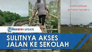 Viral Video Sulitnya Akses Jalan ke Sekolah, Harus Lewati Jalan Berlumpur dan Jembatan Hampir Roboh