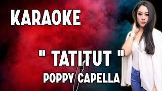Karaoke TATITUT - Poppy Capella (Original Songs)