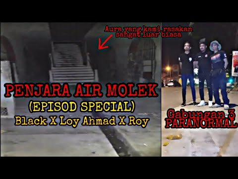 PENJARA AIR MOLEK - (EPISOD SPECIAL) Gabungan 3 Paranormal Black X Loy Ahmad X Roy (KOTA JAIL) SERAM