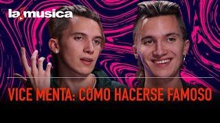 Vice Menta: Cómo Hacerse Famoso | LaMusica