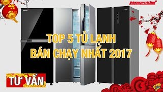 Top 5 tủ lạnh bán chạy 2017
