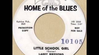 LARRY BIRDSONG - LITTLE SCHOOL GIRL [Home of the Blues 231] 1961