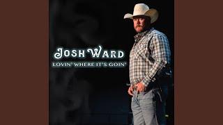 Josh Ward Lovin' Where It's Goin'