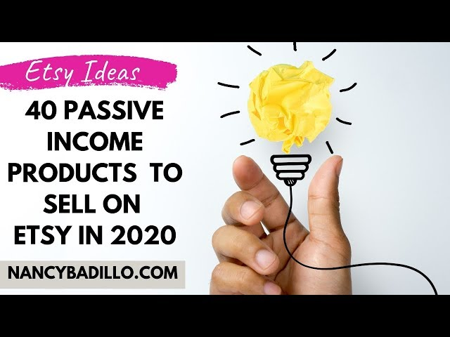 40 Passive Income Products To Sell On Etsy In 2020 - Etsy 2020