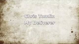 Chris Tomlin-My Deliverer w/lyrics