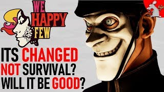 WE HAPPY FEW HAS CHANGED! Its Not A Survival Game Anymore! Is It Going To Be Good?