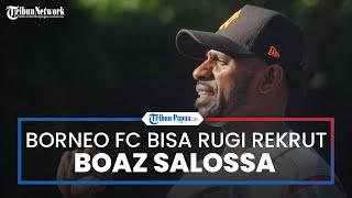 Borneo FC Dianggap Bisa Merugi karena Rekrut Boaz Solossa dengan Kontrak 2 Tahun, Ada Apa?