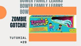 Bower Family Learns #29: Zombie Gotcha