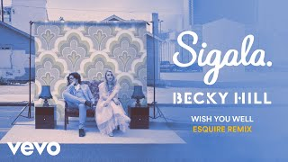 Sigala, Becky Hill   Wish You Well (eSQUIRE Remix) [Audio]