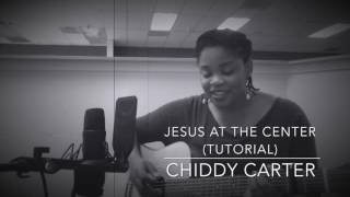 Jesus At The Center (originally written by Eben) - Cover by Chiddy Carter (Guitarlina):)