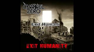 CHANNEL ZERO - Exit Humanity 2017