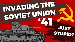 Invading the Soviet Union 1941 - Just Stupid? - Barbarossa without Hindsight