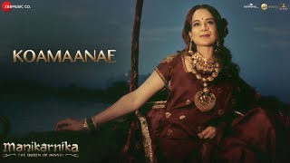 Koamaanae - Full Video | Manikarnika - Tamil | Kangana Ranaut | Shankar Ehsaan Loy