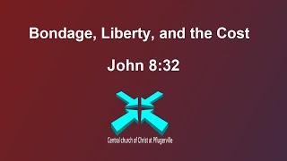 Bondage, Liberty, and the Cost – Lord's Day Sermons – July 5 2020 – John 8:32