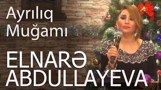 Elnarə  Abdullayeva  Ayrılıq Muğamı  (Super İfa)  2018 yeni