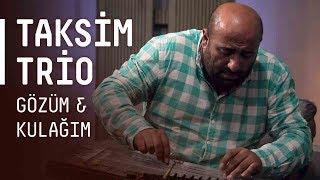 Taksim Trio - Gözüm & Kulağım / #akustikhane #sesiniac