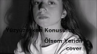 Yüzyüzeyken Konuşuruz   Ölsem Yeridir (cover)