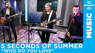 """5 Seconds of Summer - """"Who Do You Love"""" (The Chainsmokers) [LIVE @ SiriusXM]"""