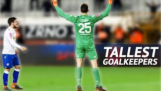 20 Tallest Goalkeepers of the European Soccer Top Leagues (2019 Active Football Players)