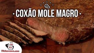 Como Fazer Coxão Mole Magro - Tv Churrasco