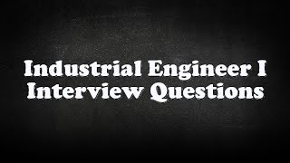 Industrial Engineer I Interview Questions