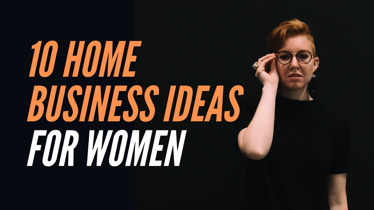 10 Business Ideas for Women Small Business Entrepreneurs