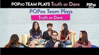 POPxo Team Plays Truth Or Dare - POPxo