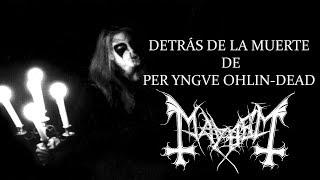 La historia de Per Yngve Ohlin - DEAD - Mayhem
