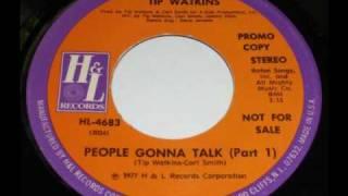 Tip Watkins - People gonna talk (part 1)
