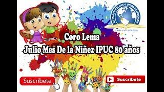 Coro Lema Julio Mes De la Niñez IPUC 80 años |OFICIAL|
