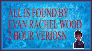 All Is Found by Evan Rachel Wood  || Frozen 2 || 2 hour version