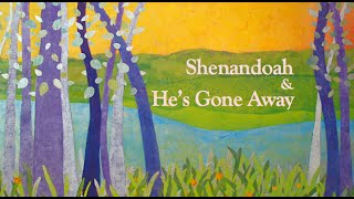 Shenandoah and He's Gone Away