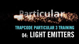 Trapcode Particular 3 Training   04: Light Emitters