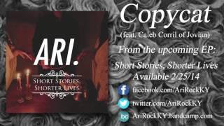 Ari. - Copycat (feat. Caleb Corril of Jovian)