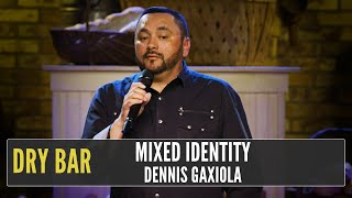 When your a mix of different people.  Dennis Gaxiola