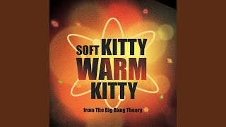 "Soft Kitty Warm Kitty (From ""The Big Bang Theory"")"