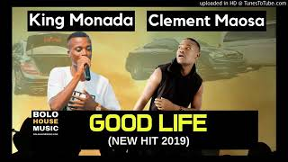 King Monada Good Life Ft. Clement Maosa !!