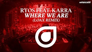 Ryos feat. KARRA - Where We Are (LoaX Remix) [OUT NOW]