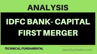 [Hindi] IDFC BANK and CAPITAL FIRST Merger Review - What to do ?  Technical and Fundamental Analysis