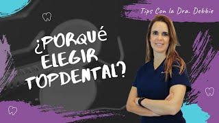 ¿Porqué Elegir Top Dental? | Tips con la Dra. Debbie