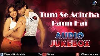 """"""" Tum Se Achcha Kaun Hai"""" Mp3 Jukebox Nakul Kapoor Aarti Chabaria Kim Sharma"""