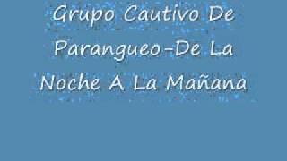 Grupo Cautivo De Parangueo-De La Nochae A La Mañana