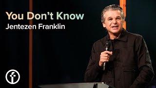 You Don't Know | Pastor Jentezen Franklin