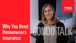 Condo Talk: Why You Need Homeowners Insurance