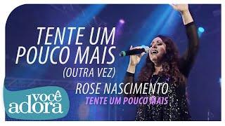 Rose Nascimento - Tente Um Pouco Mais (DVD Tente Um Pouco Mais) [Vídeo Oficial]