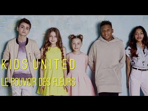 , title : 'Kids United - Le pouvoir des fleurs (Video Clip Edit)