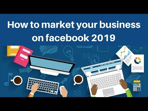 How to market your business on facebook 2019