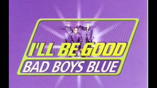 Bad Boys Blue - I'll Be Good