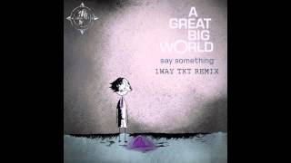 A Great Big World - Say Something Remix - 1Way TKT